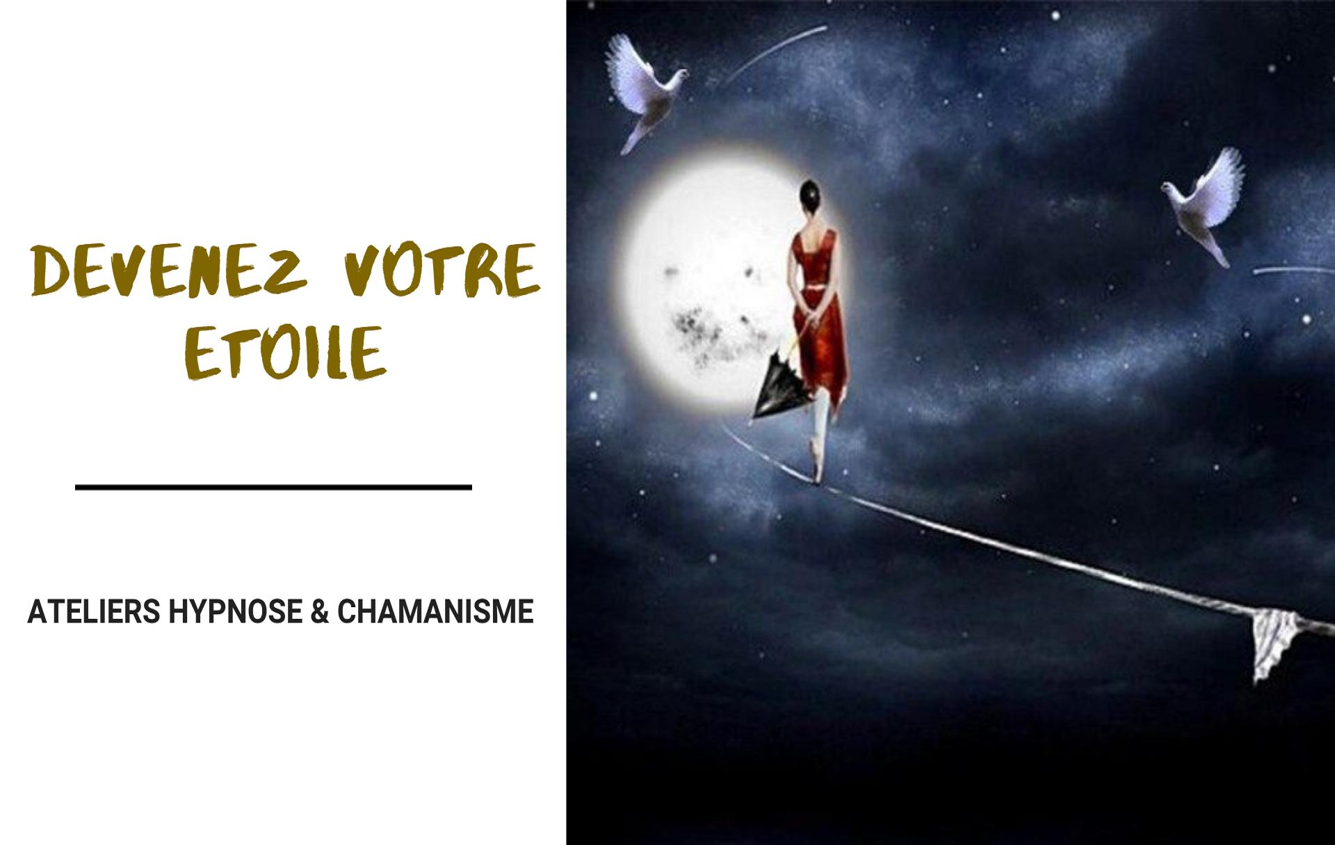 Evénement 1er février 2020 : Devenez votre étoile – Ateliers Hypnose et Chamanisme